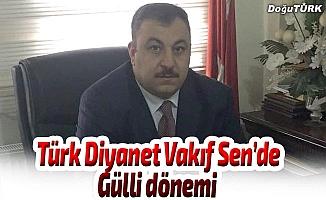 Türk Diyanet Vakıf Sen'de Gülli dönemi