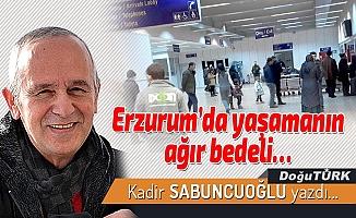 Erzurum'da yaşamanın ağır bedeli…
