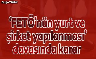 """Erzurum'da """"FETÖ'nün yurt ve şirket yapılanması"""" davasında karar"""