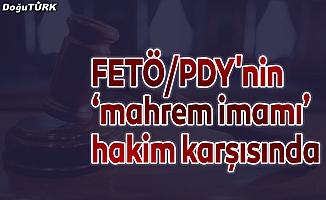 """FETÖ/PDY'nin """"mahrem imamı"""" hakim karşısında"""