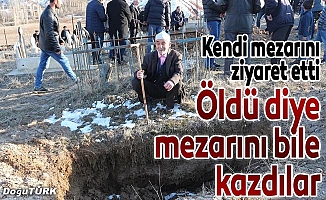 Öldü diye kazılan mezarına ziyarete gitti