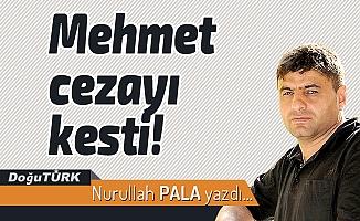 Mehmet cezayı kesti!