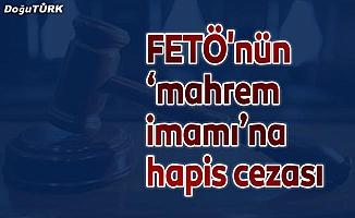 FETÖ'nün 'mahrem imamı'na 7 yıl 6 ay hapis