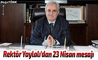 Rektör Prof. Dr. Yaylalı'dan 23 Nisan mesajı