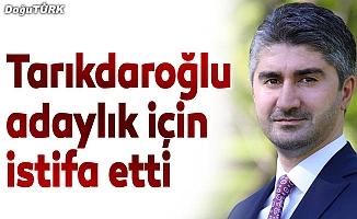 Tarıkdaroğlu istifa etti