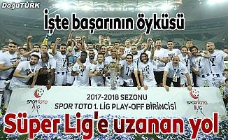 'Dadaşlar'ın Süper Lig'e uzanan yolu