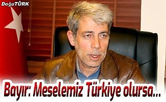 Bayır: Meselemiz Türkiye olursa…