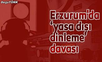 Erzurum'da 'yasa dışı dinleme' davası