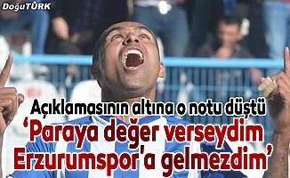 """""""Paraya değer verseydim Erzurumspor'a gelmezdim"""""""
