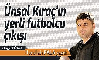 Ünsal Kıraç'ın yerli futbolcu çıkışı
