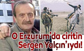 O Erzurum'da ciritin Sergen Yalçın'ıydı!
