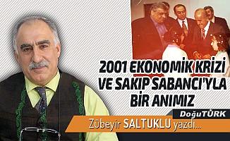2001 EKONOMİK KRİZİ VE SAKIP SABANCI'YLA BİR ANIMIZ