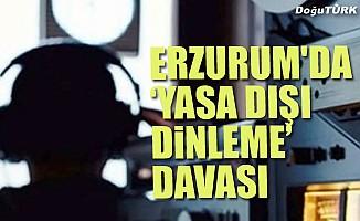 """Erzurum'da """"yasa dışı dinleme"""" davası"""