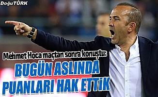 Mehmet Özdilek: Bugün aslında puanı değil, puanları hak ettik