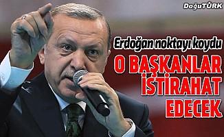 Erdoğan noktayı koydu: O başkanlar istirahat edecek