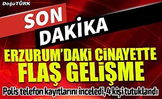 Erzurum'daki cinayette 4 tutuklama