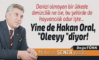 """Yine de Hakan Oral, """"Oleeyy """"diyor!"""