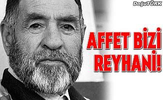 Affet bizi Reyhani!