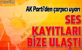 AK Parti'den çarpıcı uyarı: Kayıtlar bize ulaştı