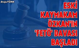 "Eski kaymakam Özkan'ın ""FETÖ"" davası"