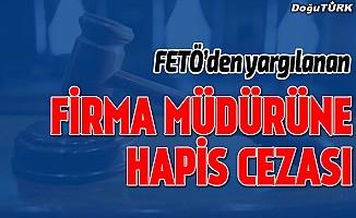 FETÖ'den yargılanan firma müdürü sanığa hapis cezası