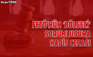 FETÖ'nün 'bölgeci' sorumlusuna 7 yıl 6 ay hapis cezası
