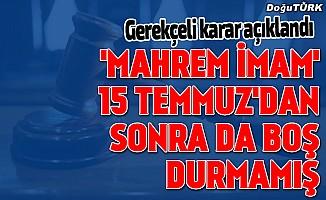"""""""Mahrem imam""""ın darbe girişimi sonrasındaki faaliyetleri gerekçeli kararda"""