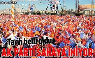 Tarih belli oldu! AK Parti sahaya iniyor
