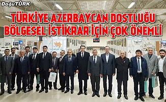 """""""Türkiye Azerbaycan dostluğu bölgesel istikrar için çok önemli"""""""