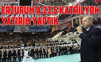 """""""Erzurum'a 23,5 katrilyon yatırım yaptık"""""""
