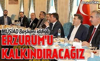 Demir: Erzurum'u kalkındıracağız