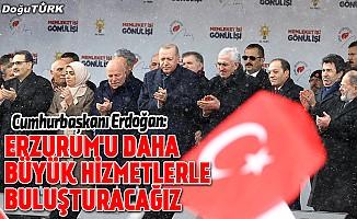 Erdoğan: Erzurum'u daha büyük hizmetlerle buluşturacağız