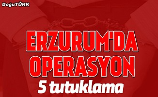 Erzurum merkezli 3 ildeki terör operasyonunda 5 tutuklama