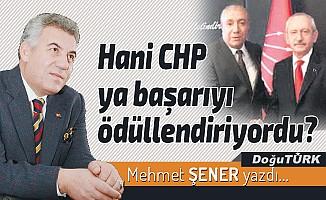 Hani CHP ya başarıyı ödüllendiriyordu?
