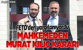 İş adamı Murat Kılıç'ın FETÖ davasında karar verildi