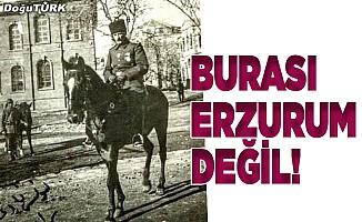 Burası Erzurum değil!