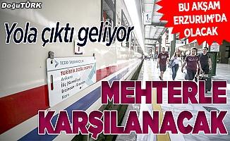 Yola çıktı geliyor: Erzurum'da mehteranla karşılanacaklar