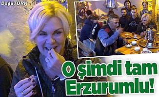 O şimdi tam Erzurumlu!