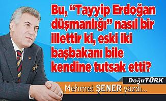 """Bu, """"Tayyip Erdoğan düşmanlığı"""" nasıl bir illettir ki, eski iki başbakanı bile kendine tutsak etti?"""