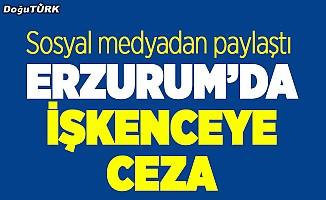 Erzurum'da işkence yapan kişiye para cezası