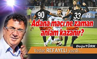Adana maçı ne zaman anlam kazanır?
