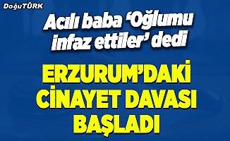 Erzurum'daki cinayet davası başladı