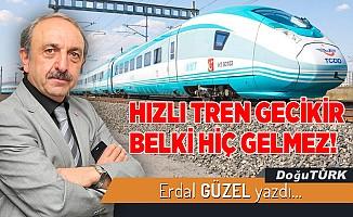 HIZLI TREN GECİKİR BELKİ HİÇ GELMEZ!