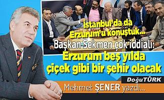 Başkan Sekmen çok iddialı: Erzurum beş yılda çiçek gibi bir şehir olacak