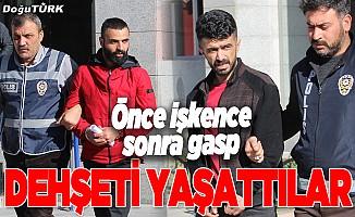 Erzurum'da önce işkence, sonra gasp