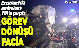 Erzurum'da ambulans tıra çarptı