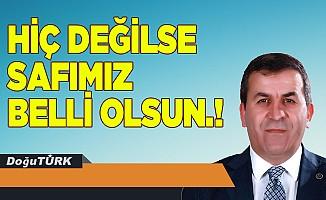HİÇ DEĞİLSE SAFIMIZ BELLİ OLSUN.!