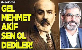 Gel Mehmet Akif sen ol dediler!