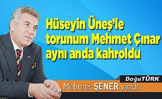 Hüseyin Üneş'le torunum Mehmet Çınar aynı anda kahroldu