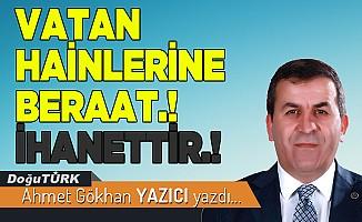 VATAN HAİNLERİNE BERAAT.! İHANETTİR.!